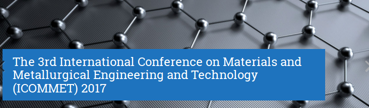 The 3rd International Conference On Materials and Metallurgical Engineering and Technology 2017